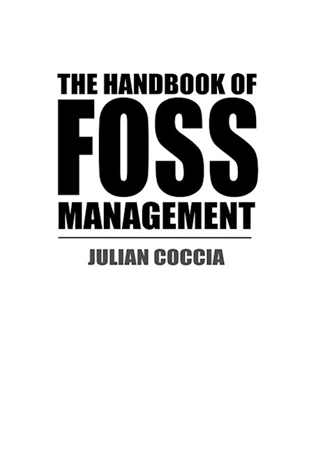 The Handbook of FOSS Management, by Julian Coccia